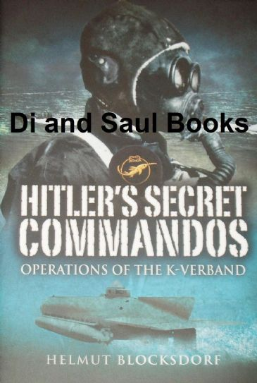 Hitler's Secret Commandos - Operations of the K-Verband, by Helmut Blocksdorf